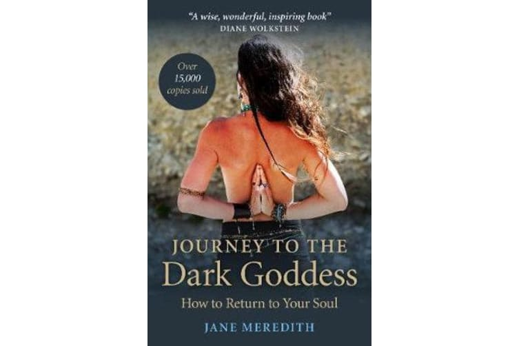 Journey to the Dark Goddess - How to Return to Your Soul