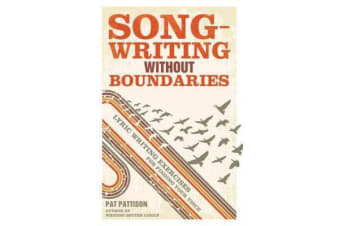 Songwriting without Boundaries - Lyric Writing Exercises for Finding Your Voice