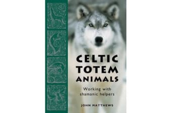 Celtic Totem Animals - Working with shamanic helpers