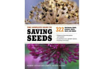 The Complete Guide to Saving Seeds - 322 Vegetables, Herbs, Flowers, Fruits, Trees and Shrubs