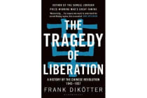 The Tragedy of Liberation - A History of the Chinese Revolution 1945-1957