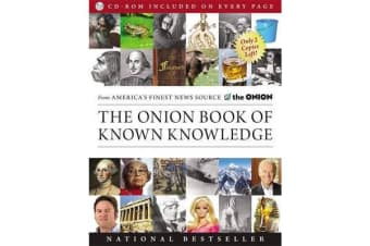 The Onion Book of Known Knowledge - A Definitive Encyclopaedia of Existing Information in 27 Excruciating Volumes