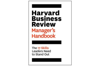 The Harvard Business Review Manager's Handbook - The 17 Skills Leaders Need to Stand Out