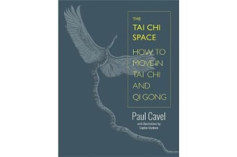 The Tai Chi Space - How to Move in Tai Chi and Qi Gong