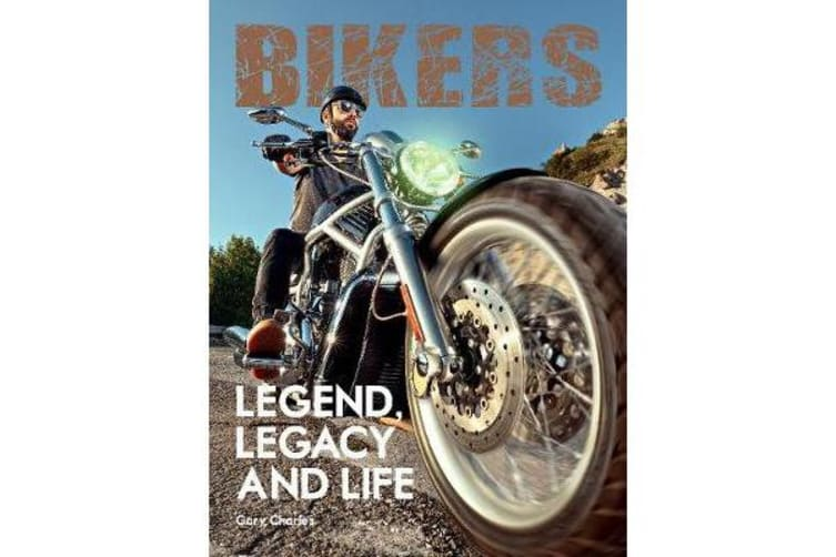 Bikers - Legend, Legacy and Life