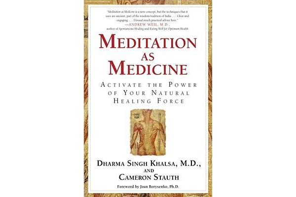 Meditation As Medicine - Activate the Power of Your Natural Healing Force