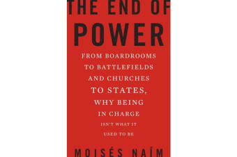 The End of Power - From Boardrooms to Battlefields and Churches to States, Why Being In Charge Isn't What It Used to Be