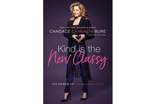 Kind Is the New Classy - The Power of Living Graciously