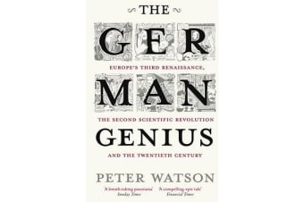 The German Genius - Europe's Third Renaissance, the Second Scientific Revolution and the Twentieth Century