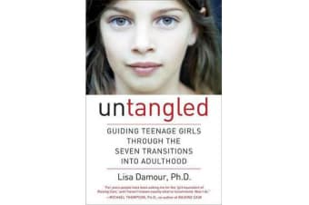 Untangled - Guiding Teenage Girls Through the Seven Transitions Into Adulthood
