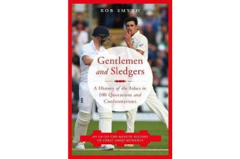 Gentlemen and Sledgers - A History of the ashes in 100 Quotations