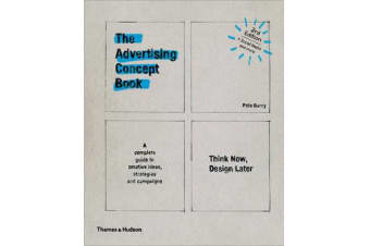 The Advertising Concept Book - Think Now, Design Later