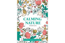Calming Nature - Completely Calming Colouring Book 3 NATURE/FLOWERS
