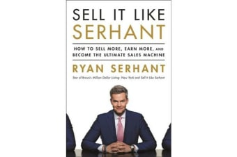 Sell It Like Serhant - How to Sell More, Earn More, and Become the Ultimate Sales Machine