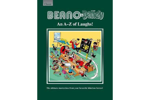 Beano & The Dandy An A-Z of Laughs! - The Ultimate Masterclass from your Favourite Hilarious Heroes!