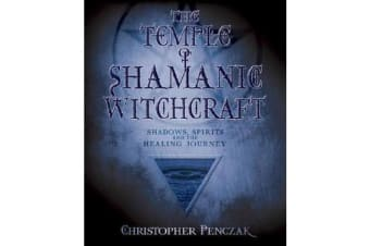 The Temple of Shamanic Witchcraft - Shadows, Spirits and the Healing Journey