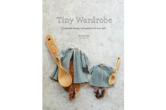 Tiny Wardrobe - 12 Adorable Designs and Patterns for Your Doll