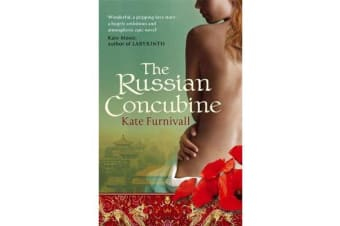 The Russian Concubine - 'Wonderful . . . hugely ambitious and atmospheric' Kate Mosse
