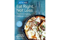 Atkins: Eat Right, Not Less - Your personal guide to living a healthy low-carb and low-sugar lifestyle