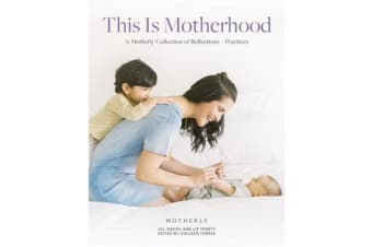 This Is Motherhood - A Motherly Collection of Reflections + Practices