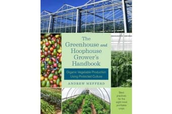 The Greenhouse and Hoophouse Grower's Handbook - Organic Vegetable Production Using Protected Culture