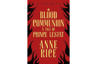Blood Communion - A Tale of Prince Lestat (The Vampire Chronicles 13)