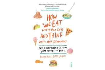 How We Eat with Our Eyes and Think with Our Stomachs - the hidden influences that shape your eating habits
