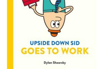 Upside Down Sid Goes To Work