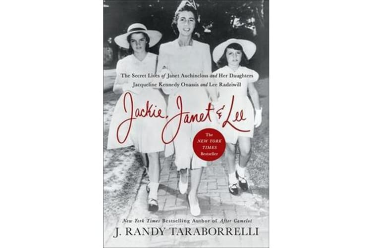 Jackie, Janet & Lee - The Secret Lives of Janet Auchincloss and Her  Daughters, Jacqueline Kennedy Onassis and Lee Radziwill