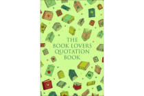 The Book Lover's Treasury Of Quotations - An Inspired Collection on Reading, Writing and Literature