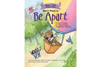 What to Do When You Don't Want to Be Apart - A Kid's Guide to Overcoming Separation Anxiety