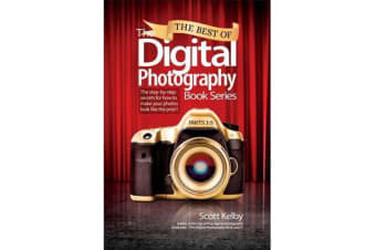 The Best of The Digital Photography Book Series - The step-by-step secrets for how to make your photos look like the pros'!