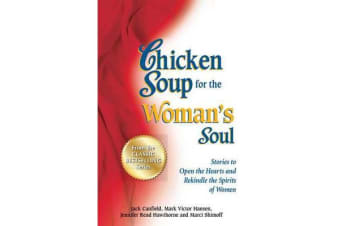 Chicken Soup for the Woman's Soul - Stories to Open the Heart and Rekindle the Spirit of Women