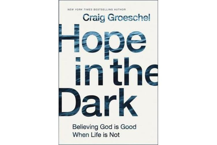 Hope in the Dark - Believing God Is Good When Life Is Not