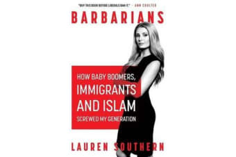 Barbarians - How Baby Boomers, Immigrants, and Islam Screwed My Generation