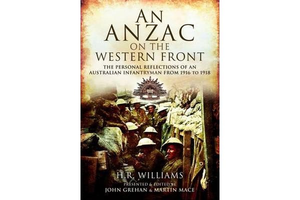 An Anzac on the Western Front - The Personal Recollections of an Australian Infantryman from 1916 to 1918