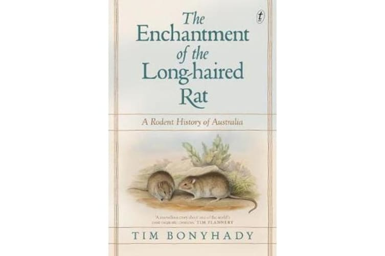 The Enchantment Of The Long-haired Rat - A Rodent History of Australia