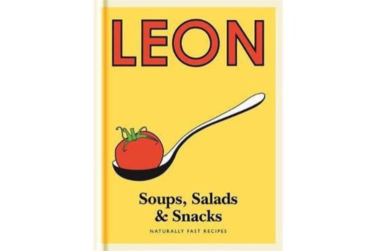 Little Leon: Soups, Salads & Snacks - Naturally Fast Recipes