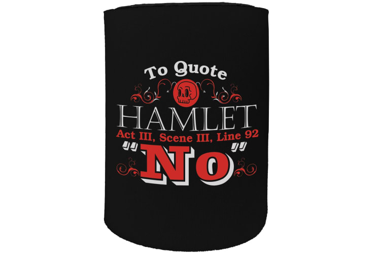 123t Stubby Holder - to quote hamlet - Funny Novelty