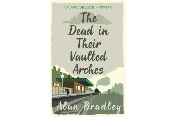 The Dead in Their Vaulted Arches - A Flavia de Luce Mystery Book 6