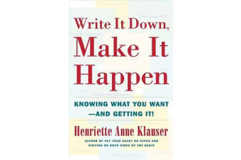 Write it down, Make it Happen - Knowing What You Want-- and Getting it!