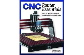 CNC Essentials - The Basics of Mastering the Coolest Machine in Your Workshop