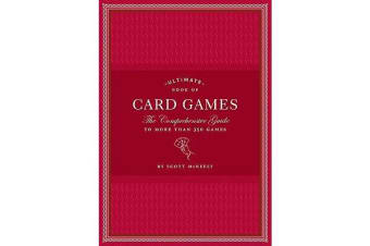 Ultimate Book of Card Games - The Comprehensive Guide to More than 350 Games