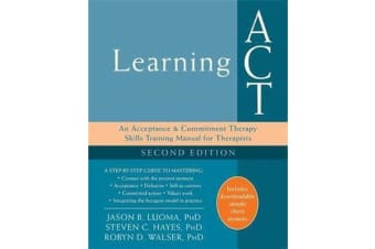 Learning ACT, 2nd Edition - An Acceptance and Commitment Therapy Skills-Training Manual for Therapists