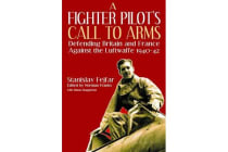 A Fighter Pilot's Call to Arms - Defending Britain and France Against the Luftwaffe, 1940-1942