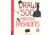 Draw 500 Fabulous Fashions - A Sketchbook for Artists, Designers, and Doodlers