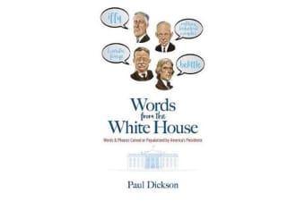 Words From the White House - Words and Phrases Coined or Popularized by America's Presidents