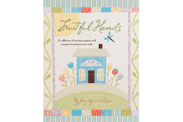 Fruitful Hands - A Collection of Sewing Projects and Recipes to Nurture Your Soul