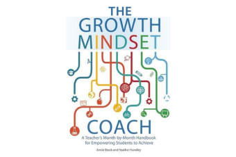 The Growth Mindset Coach - A Teacher's Month-by-Month Handbook for Empowering Students to Achieve