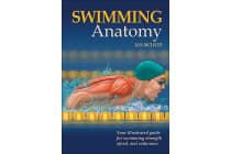 Swimming Anatomy - Your Illustrated Guide for Swimming Strength, Speed and Endurance